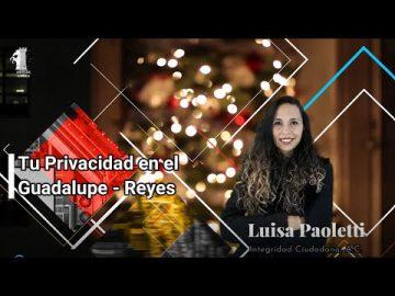 Tu privacidad en el Guadalupe Reyes | Luisa Paoletti